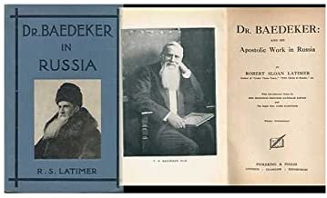 Dr. Baedeker and His Apostolic Work in Russia / with Introductory Notes by Princess Nathalie Lieven and Lord Radstock