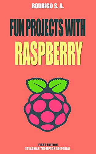 Fun projects with Raspberry Pi: Theory, circuits, coding and everything you need for amazing Raspberry Pi projects (English Edition)
