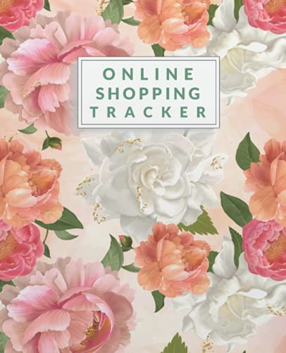 Online Shopping Tracker: Floral Cover online shopping record book, Keep Track and Record all Shopping Online Orders, Online Shopping Organizer Logbook, 7.5' x 9.25' inches