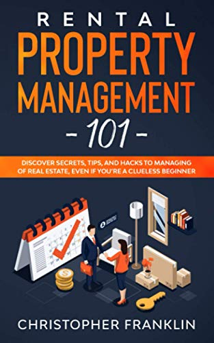 Real Estate Investing Books! - Rental Property Management 101: Discover Secrets, Tips, And Hacks to Managing Of Real Estate, Even if You're a Clueless Beginner
