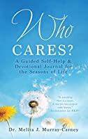 Who Cares?: A Guided Self-Help & Devotional Journal for the Seasons of Life
