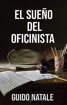 El sueño del oficinista: El cambio de vida es ahora (Spanish Edition) by [Guido  Natale]