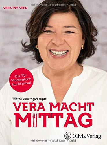 VERA MACHT MITTAG: Meine Lieblingsrezepte: Die TV-Moderatorin kocht privat