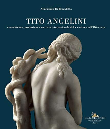 Tito Angelini. Committenza, produzione e mercato internazionale della scultura nell'Ottocento (Arti visive, archeologia, urbanistica)