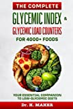 The Complete Glycemic Index & Glycemic Load Counters for 4000+ Foods: Your Essential Companion to Low-glycemic Diets