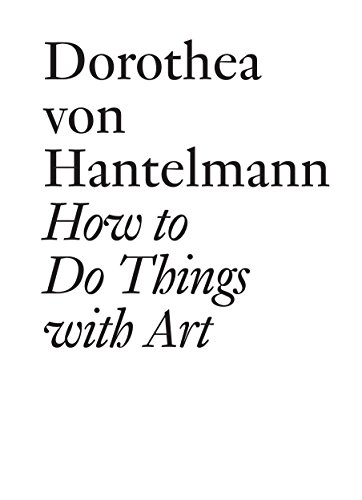 How to Do Things with Art KINDLE EDITION: The Meaning of Art's Performativity (Documents Book 4) (English Edition)