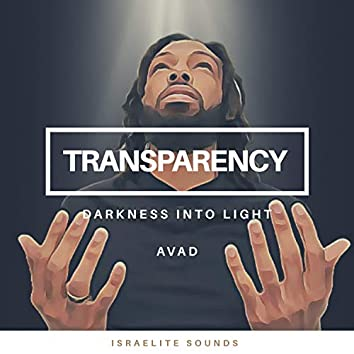 Transparency: Darkness into Light
