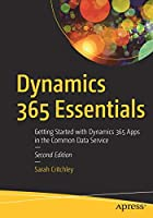 Dynamics 365 Essentials: Getting Started with Dynamics 365 Apps in the Common Data Service, 2nd Edition Front Cover