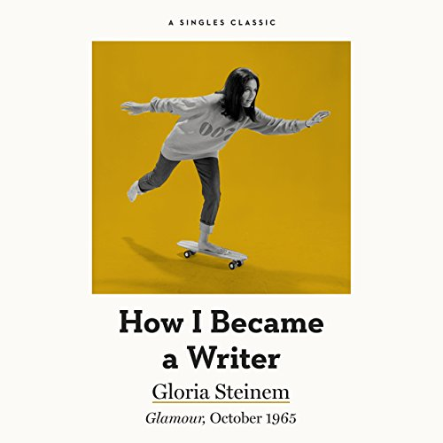 How I Became a Writer                   By:                                                                                                                                 Gloria Steinem                               Narrated by:                                                                                                                                 Marianne Fraulo                      Length: 18 mins     4 ratings     Overall 4.8