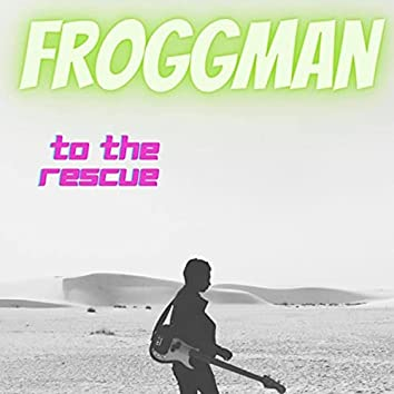 Froggman to the Rescue