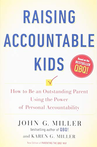 Raising Accountable Kids: How to Be an Outstanding Parent Using the Power of Personal Accountability