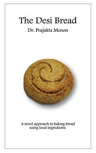 The Desi Bread: A novel approach to baking bread using local ingredients. (Prajakta Menon books Book 3) (English Edition)
