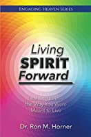Living Spirit Forward: Learning to Live the Way You Were Meant to Live