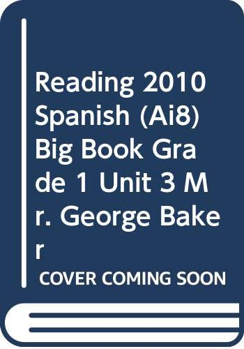 READING 2010 SPANISH (AI8) BIG BOOK GRADE 1 UNIT 3 MR. GEORGE BAKER