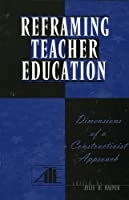 Reframing Teacher Education: Dimensions Of A Sconstructionist Approach