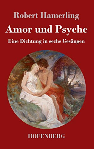 Amor und Psyche: Eine Dichtung in sechs Gesängen