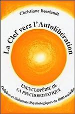 La Clef vers l'Autolibération - Origines psychologiques de 1000 maladies de Christiane Beerlandt