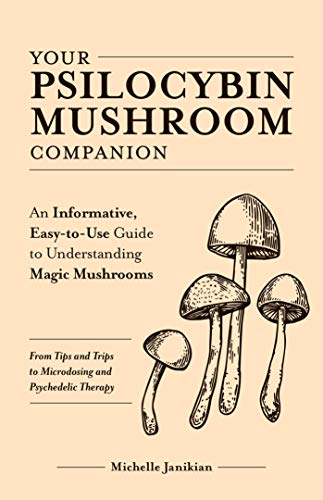 Your Psilocybin Mushroom Companion: An Informative, Easy-to-Use Guide to Understanding Magic Mushrooms—From Tips and Trips to Microdosing and Psychedelic Therapy (English Edition)