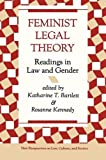 Feminist Legal Theory: Readings In Law And Gender (New Perspectives on Law, Culture, and Society)