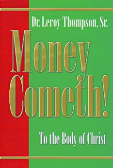Money Cometh to the Body of Christ by [Leroy Sr. Thompson]