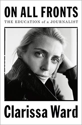 Compare Textbook Prices for On All Fronts: The Education of a Journalist Illustrated Edition ISBN 9780525561477 by Ward, Clarissa