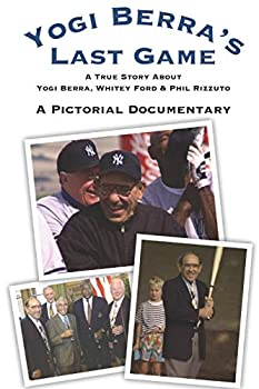 Yogi Berra s Last Game  A Pictorial Documentary
