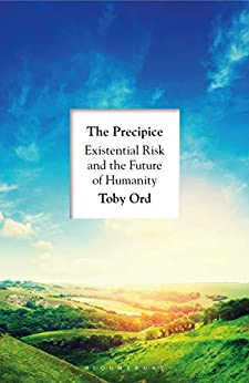 The Precipice: Existential Risk and the Future of Humanity by [Toby Ord]