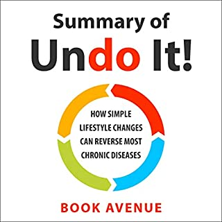 Summary of Undo It!: How Simple Lifestyle Changes Can Reverse Most Chronic Diseases by Dean Ornish M.D. & Anne Ornish                   By:                                                                                                                                 Book Avenue                               Narrated by:                                                                                                                                 Leanne Thompson                      Length: 1 hr and 12 mins     9 ratings     Overall 4.7