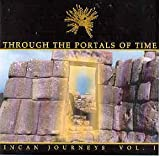 Through the Portals Of Time - Incan Journeys Vol. 1