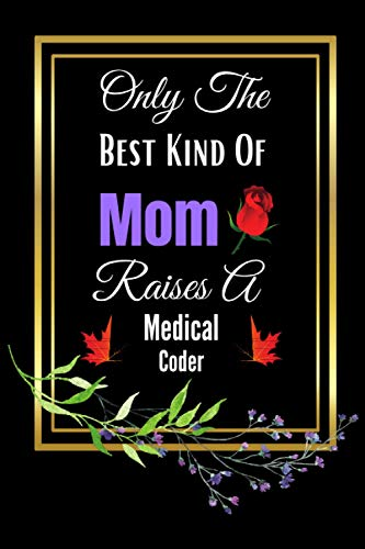 Medical Coder Mothers Day Gifts: Perfect Mothers Day Gifts Journal To Write in From Daughter or Son, Our 1st or First Mothers Day - Lined Notebooks ... Cute Gifts For Birthday or Valentines Day.