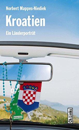 Kroatien: Ein Länderporträt (Diese Buchreihe wurde ausgezeichnet mit dem ITB-Bookaward 2014) (Länderporträts)