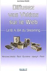 Le B.A.BA du Streaming : Diffusez vos idées en réseau: Window Media, Real, Quicktime, Mpeg4, Flash Broché