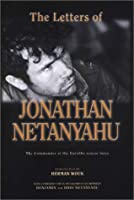 The Letters of Johathan Netanyahu: The Commander of the Entebbe Rescue Force