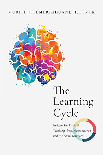 The Learning Cycle: Insights for Faithful Teaching from Neuroscience and the Social Sciences