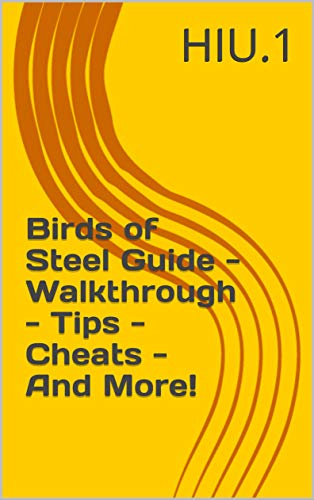 Birds of Steel Guide - Walkthrough - Tips - Cheats - And More! (English Edition)