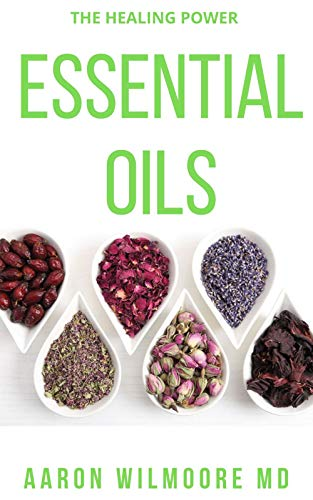 ESSENTIAL OIL: Everything You Need to Know About the Healing Power of Essential Oil (English Edition)