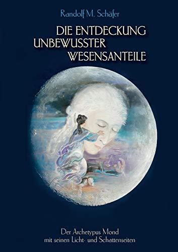 Die Entdeckung unbewusster Wesensanteile: Der Archetypus Mond mit seinen Licht - und Schattenseiten