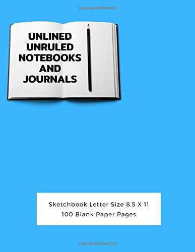 Unlined Unruled Notebooks And Journals Sketchbook Letter Size 8.5 X 11 100 Blank Paper Pages: Diary Journal Notebook Composition Books Writing Drawing Write In Notepad Paper Sheets Volume 97