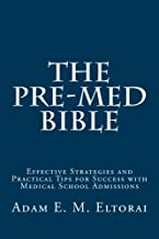 The Pre-Med Bible: Effective Strategies and Practical Tips for Success with Medical School Admissions