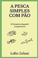 A Pesca Simples com Pão: O Verdadeiro Segredo? A Experiência!
