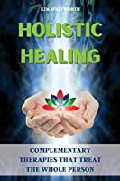 Holistic Healing: Complementary Therapies That Treat the Whole Person