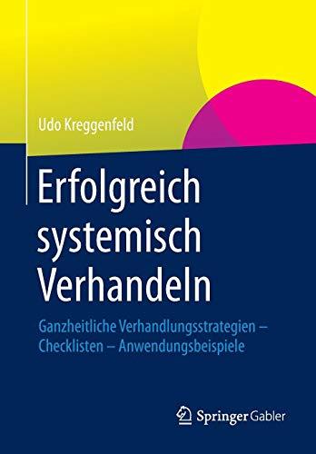 Erfolgreich systemisch verhandeln: Ganzheitliche Verhandlungsstrategien – Checklisten – Anwendungsbeispiele