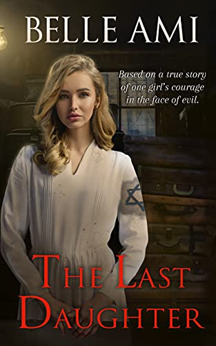 The Last Daughter: Based on a True Story of One Girl's Courage in the Face of Evil by [Belle Ami]