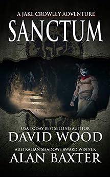 Sanctum: A Jake Crowley Adventure (Jake Crowley Adventures) by [David Wood, Alan  Baxter]