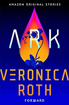 Ark (Forward collection) by [Veronica Roth]