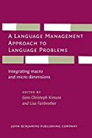 A Language Management Approach to Language Problems: Integrating Macro and Micro Dimensions (Studies in World Language Problems)