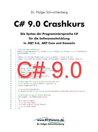 C# 9.0 Crashkurs: Die Syntax der Programmiersprache C# für die Softwareentwicklung in .NET 5.0,  .NET Core und Xamarin (C# Crashkurs 4) (German Edition)