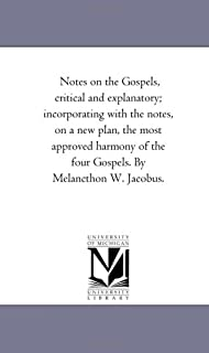 Notes On the Gospels, Critical and Explanatory; incorporating With the Notes, On A New Plan, the Most Approved Harmony of ...