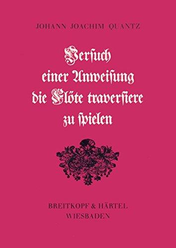 Versuch einer Anweisung die Flöte traversiere zu spielen (BV 241): Faksimile der Ausgabe Berlin 1752 / mit einer Einführung von Barthold Kuijken
