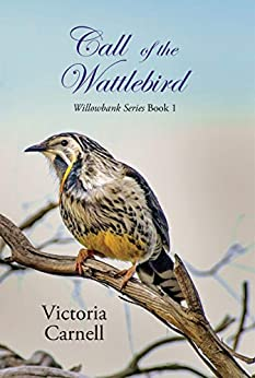 Call of the Wattlebird (Willowbank Series Book 1) by [Victoria Carnell]